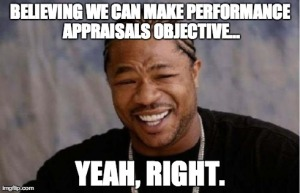 No, we cannot make performance appraisals objective.  Ever.